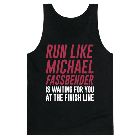 Run Like Michael Fassbender Is Waiting For You At The Finish Line Tank Top