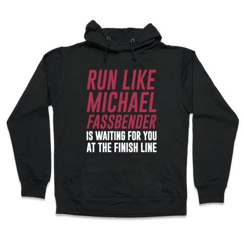 Run Like Michael Fassbender Is Waiting For You At The Finish Line Hooded Sweatshirt