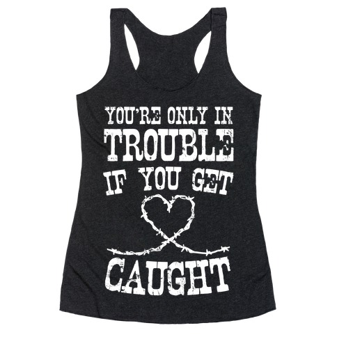 You're Only In Trouble If You Get Caught (White Ink) Racerback Tank Top