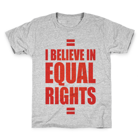 I Believe In Equal Rights Kids T-Shirt