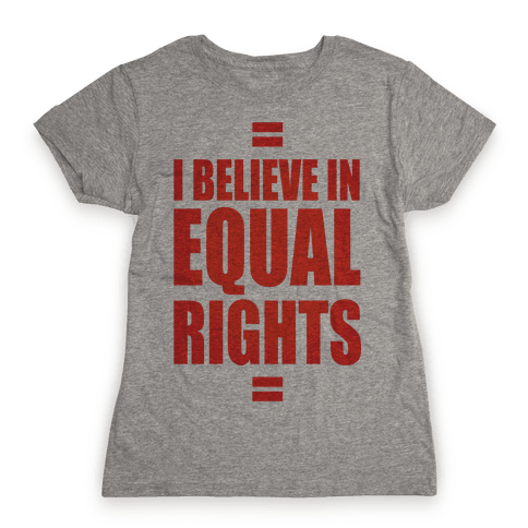 I Believe In Equal Rights Womens T-Shirt