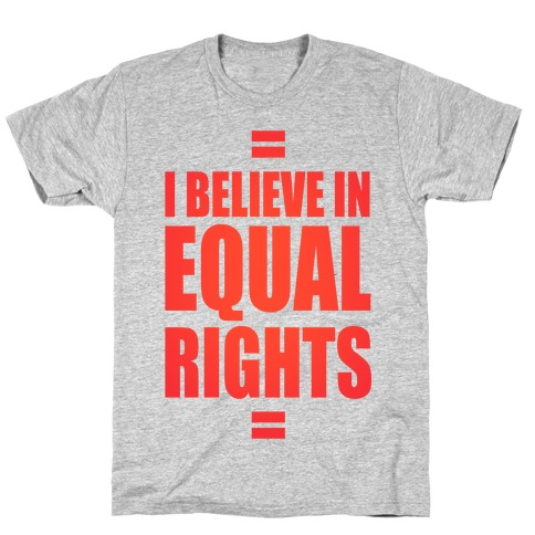 I Believe In Equal Rights T-Shirt