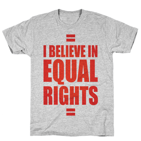 I Believe In Equal Rights Mens T-Shirt