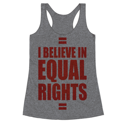 I Believe In Equal Rights Racerback Tank Top