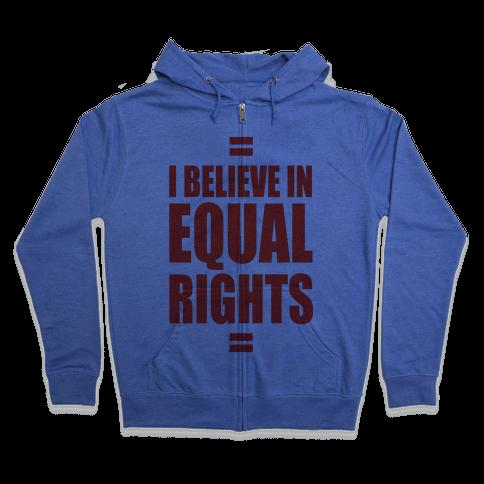 I Believe In Equal Rights Zip Hoodie
