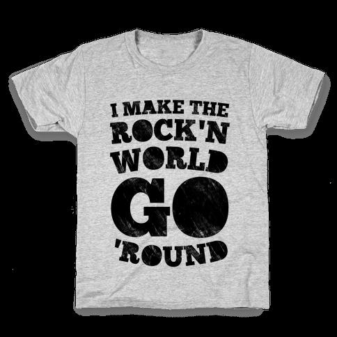 I Make The Rock'n World Go Round Kids T-Shirt