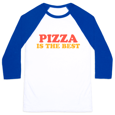 Pizza is the Best Baseball Tee