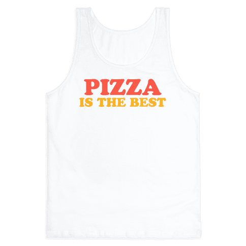 Pizza is the Best Tank Top