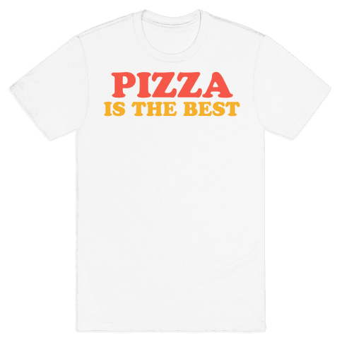 Pizza is the Best Mens T-Shirt