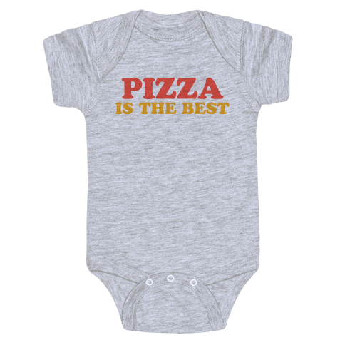 Pizza is the Best Baby Onesy