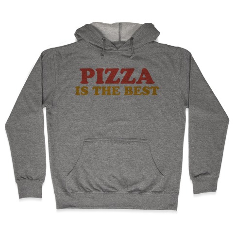 Pizza is the Best Hooded Sweatshirt