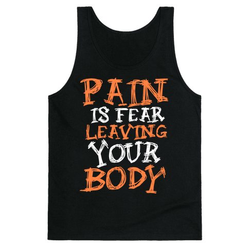 Pain is Fear Leaving Tank Top
