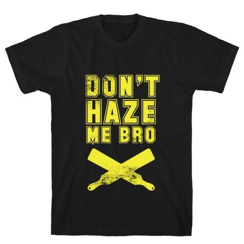 Don't Haze Me Bro Mens T-Shirt