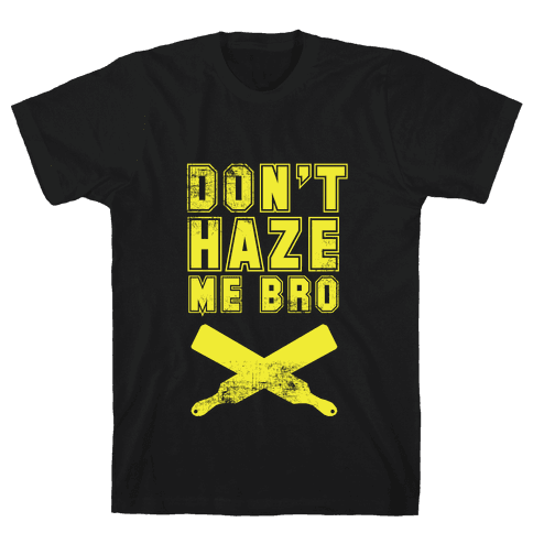 Don't Haze Me Bro Mens T-Shirt