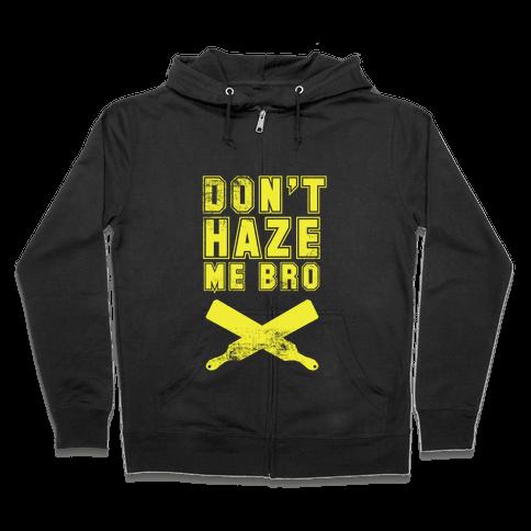 Don't Haze Me Bro Zip Hoodie