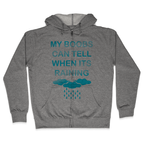My Boobs Can Tell When It's Raining Zip Hoodie