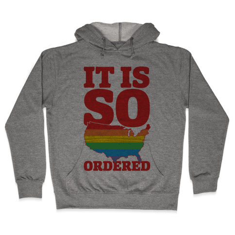 It Is So Ordered Hooded Sweatshirt
