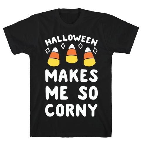 Halloween Makes Me Corny T-Shirt