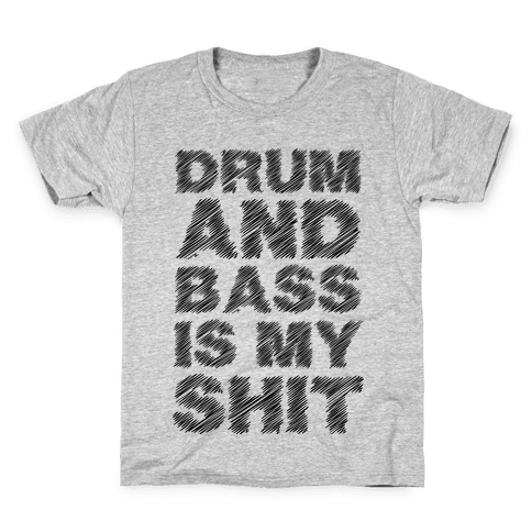 Drum And Bass Is My Shit Kids T-Shirt