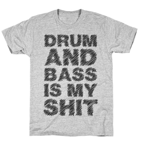 Drum And Bass Is My Shit T-Shirt