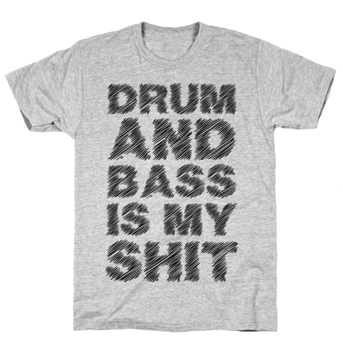 Drum And Bass Is My Shit Mens T-Shirt