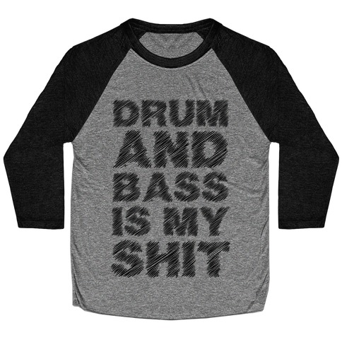 Drum And Bass Is My Shit Baseball Tee