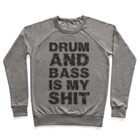 Drum And Bass Is My Shit Pullover