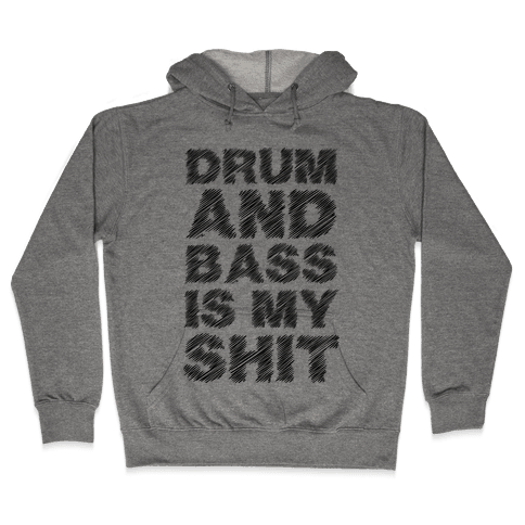 Drum And Bass Is My Shit Hooded Sweatshirt