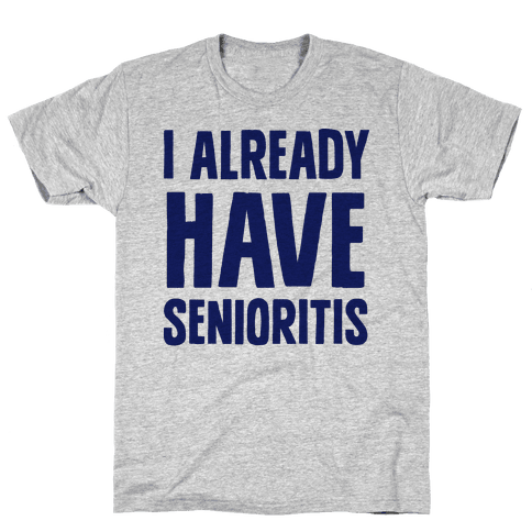 I Already Have Senioritis Mens T-Shirt