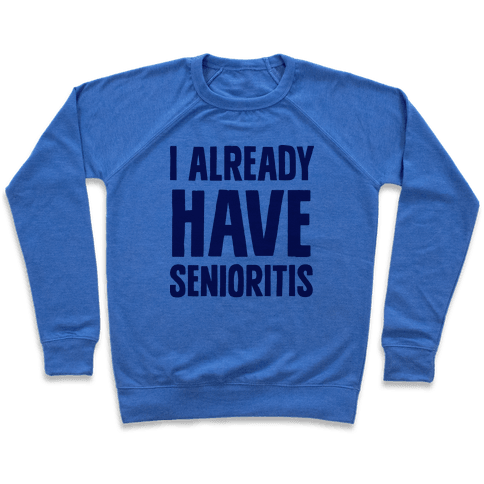 I Already Have Senioritis Pullover