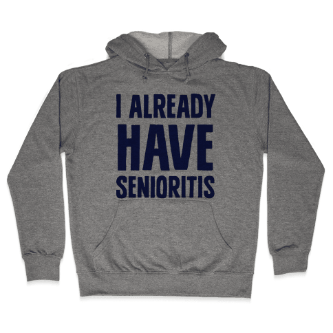 I Already Have Senioritis Hooded Sweatshirt