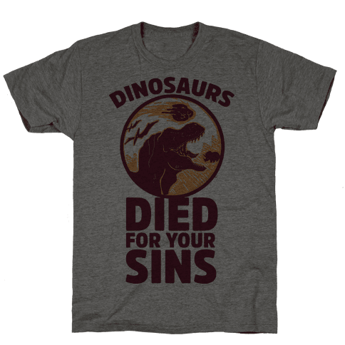 Dinosaurs Died For Your Sins