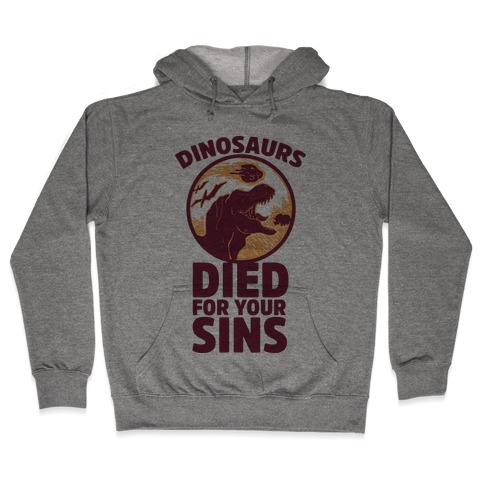 Dinosaurs Died For Your Sins Hooded Sweatshirt