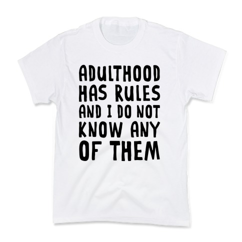 Adulthood Has Rules And I Do Not Know Them Kids T-Shirt