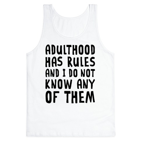 Adulthood Has Rules And I Do Not Know Them Tank Top