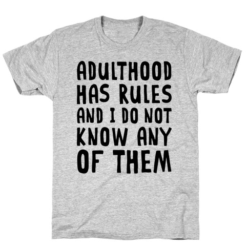 Adulthood Has Rules And I Do Not Know Them T-Shirt