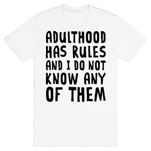 Adulthood Has Rules And I Do Not Know Them Mens T-Shirt