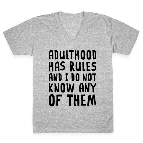Adulthood Has Rules And I Do Not Know Them V-Neck Tee Shirt