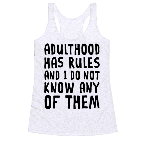 Adulthood Has Rules And I Do Not Know Them Racerback Tank Top
