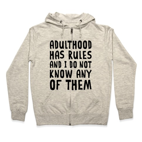 Adulthood Has Rules And I Do Not Know Them Zip Hoodie