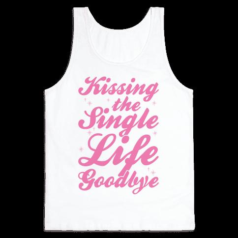Kissing The Single Life Goodbye Tank Top