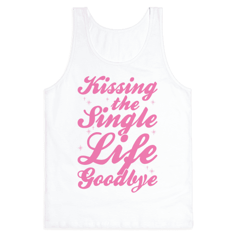 Kissing The Single Life Goodbye Tank Top