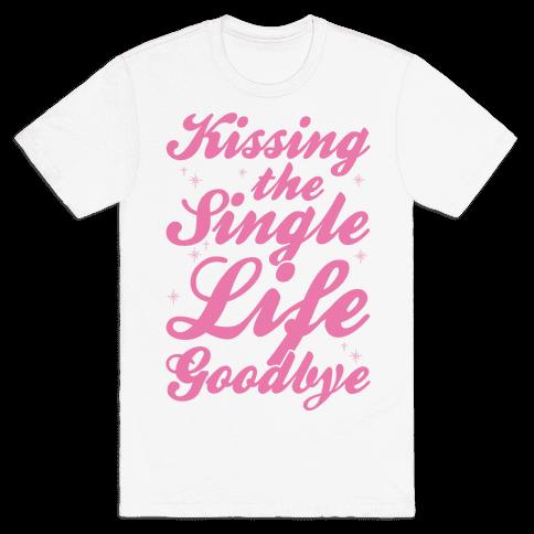 Kissing The Single Life Goodbye Mens T-Shirt