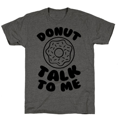 Donut Talk To Me T-Shirt
