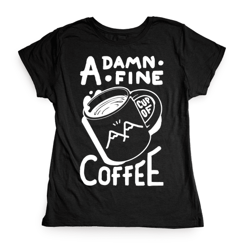 Twin Peaks Quote A Damn Fine Cup Of Coffee Womens T-Shirt