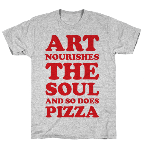 Art Nourishes The Soul And So Does Pizza Mens T-Shirt