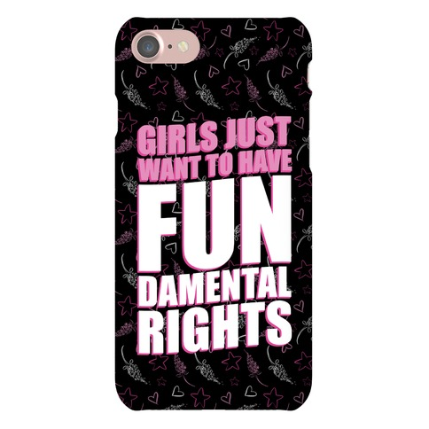 Girls Just Want To Have FUN-Damental RIghts Phone Case