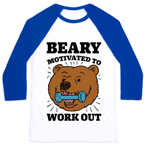 Beary Motivated To Work Out Baseball Tee