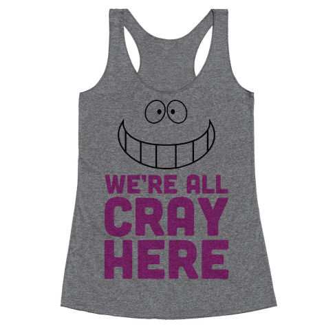 We're All Cray Here Racerback Tank Top