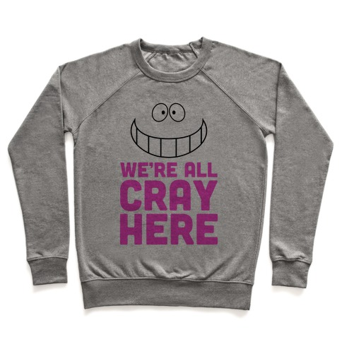 We're All Cray Here Pullover